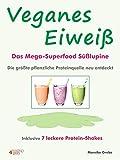 Veganes Eiweiß - Das Mega-Superfood Süßlupine - die größte pflanzliche Proteinquelle neu...