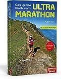 Das große Buch vom Ultra-Marathon. Ultra-Lauftraining mit System: 50-km-, 70-km-, 100-km-, 100-Meilen-, 24-h-Training und Trailrunning für Einsteiger, Fortgeschrittene und Leistungssportler
