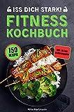 Iss dich stark!: Das Fitness Kochbuch mit 150 Rezepten für effektiven Muskelaufbau und optimale...