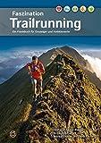 Faszination Trailrunning: Ein Praxisbuch für Einsteiger und Ambitionierte: Ein Praxisbuch fu¨r Einsteiger und Ambitionierte