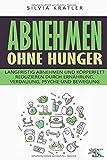 Abnehmen ohne Hunger: Langfristig abnehmen und Körperfett reduzieren durch Ernährung, Verdauung,...