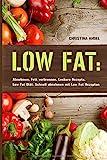 LOW FAT: Abnehmen, Fett verbrennen, Leckere Rezepte, Low Fat Diät: Schnell abnehmen mit Low Fat...