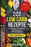 222 Low Carb Rezepte: Kohlenhydratfreie Rezepte (alle Rezepte mit Nährwertangaben) inkl. 14 Tage...