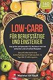 Low-Carb für Berufstätige und Einsteiger: Das große und gesunde XXL Kochbuch mit 140 einfachen...