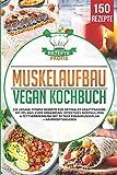 Muskelaufbau Vegan Kochbuch: 150 vegane Fitness Rezepte für optimales Krafttraining mit...