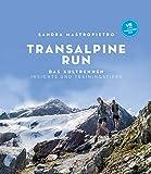 Transalpine Run: Das Kultrennen. Insights und Trainingstipps