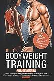 Bodyweight Training für Gewinner: Richtig trainieren mit dem eigenen Körpergewicht für Einsteiger...