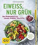 Eiweiß, nur grün: Der Proteinkick aus Linsen, Erbsen, Tofu & Co. (GU Ratgeber Ernährung...